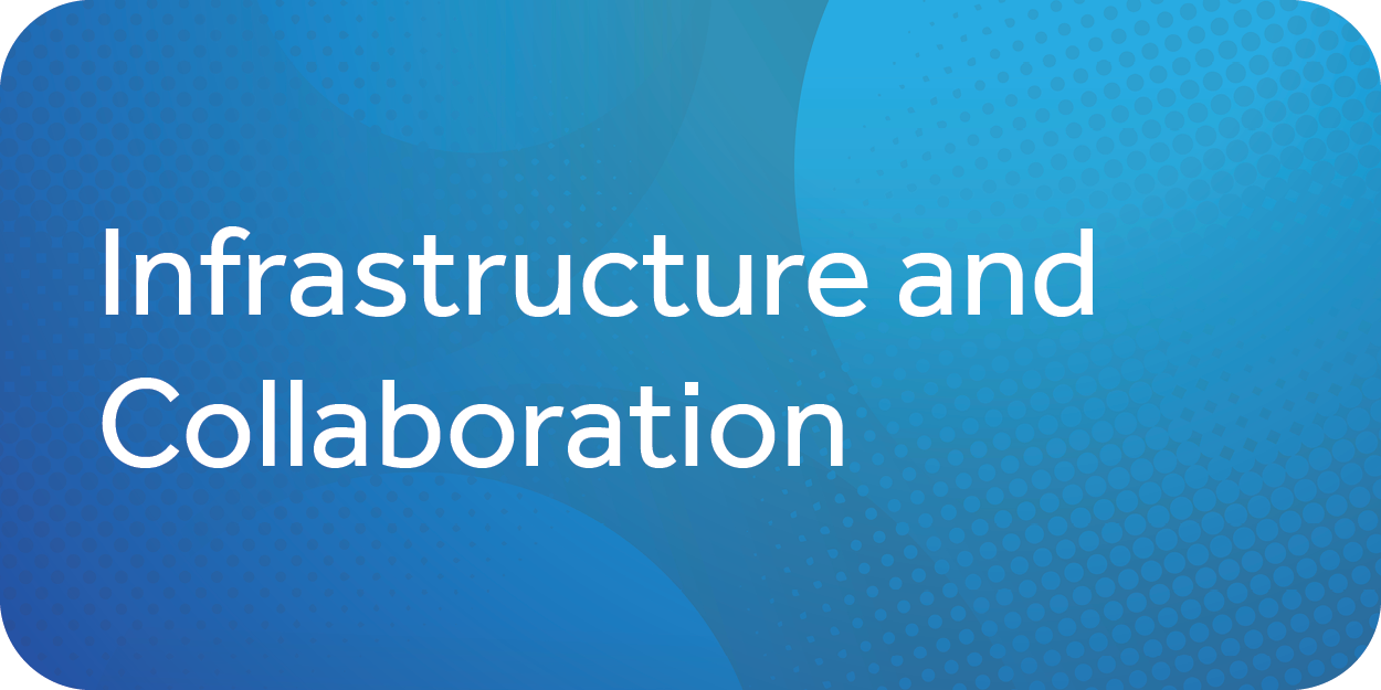 Infrastructure and collaboration